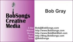 Bob Gray - BobSongs Creative Media - Business Card - BobSongs.com