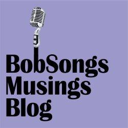 BobSongs Musings Blog - BobBlahBlah.com